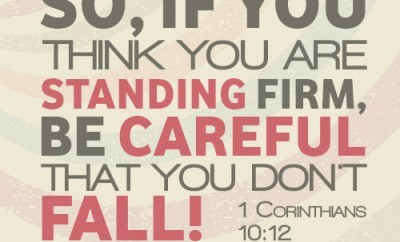 So, if you think you are standing firm, be careful that you don't fall!