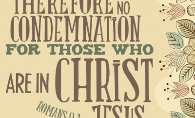 There is therefore now no condemnation for those who are in Christ Jesus