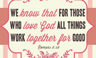 We know that for those who love God all things work together for good