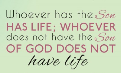 Whoever has the Son has life; whoever does not have the Son of God does not have life