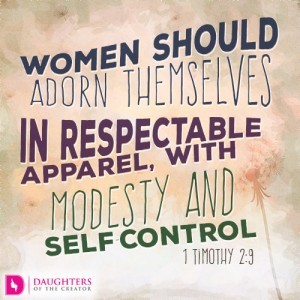 Women should adorn themselves in respectable apparel, with modesty and self-control