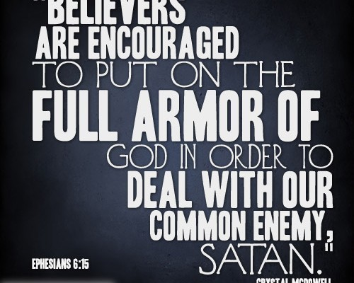 Believers are encouraged to put on the full armor of God in order to deal with our common enemy, Satan.