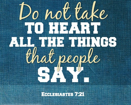 Do not take to heart all the things that people say