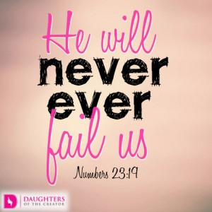 He will never ever fail us
