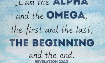 I am the Alpha and the Omega, the first and the last, the beginning and the end
