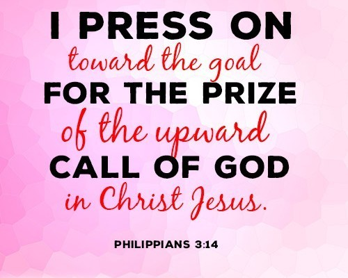 I press on toward the goal for the prize of the upward call of God in Christ Jesus