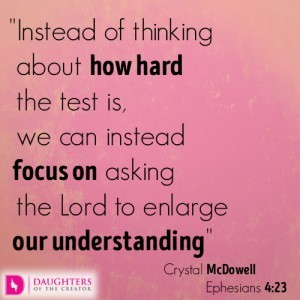 Instead of thinking about how hard the test is, we can instead focus on asking the Lord to enlarge our understanding