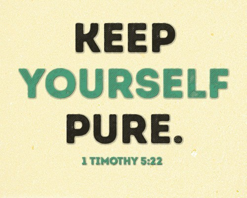 Keep yourself pure