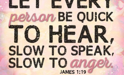 Let every person be quick to hear, slow to speak, slow to anger