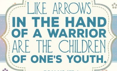 Like arrows in the hand of a warrior are the children of one's youth.