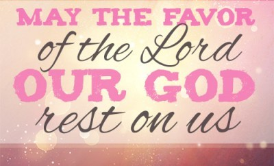 May the favor of the Lord our God rest on us