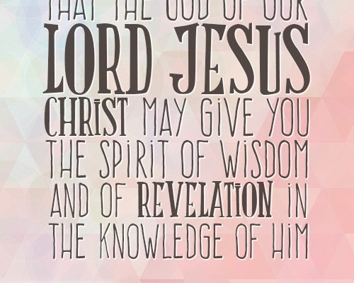 That the God of our Lord Jesus may give the spirit of wisdom and of revelation in the knowledge of Him