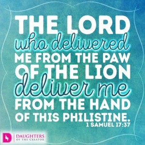 The LORD who delivered me from the paw of the lion deliver me from the hand of this Philistine