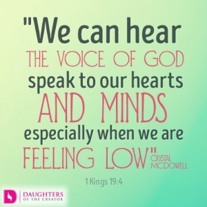 We can hear the voice of God speak to our hearts and minds especially when we are feeling low