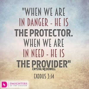 When we are in danger - He is the Protector. When we are in need - He is the Provider