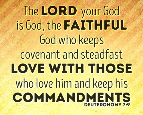 The LORD your God is God, the faithful God who keeps covenant and steadfast love with those who love him and keep his commandments