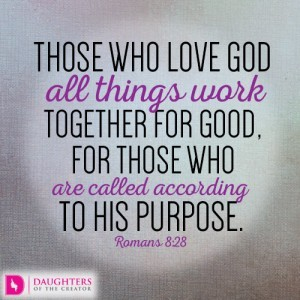 Those who love God all things work together for good, for those who are called according to his purpose
