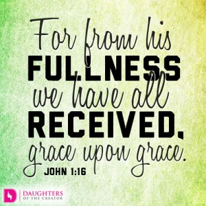 For from his fullness we have all received, grace upon grace