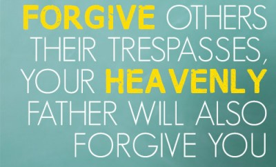For if you forgive others their trespasses, your heavenly Father will also forgive you