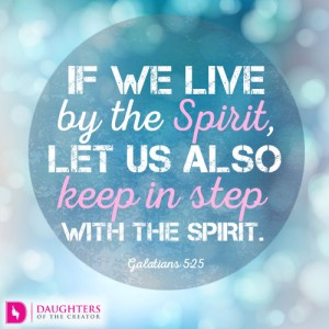 If we live by the Spirit, let us also keep in step with the Spirit.