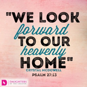 we look forward to our heavenly home