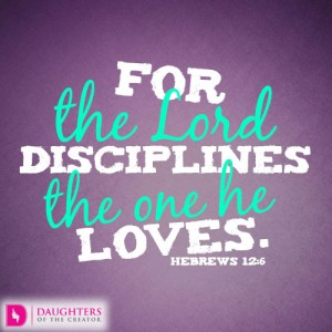 For the Lord disciplines the one he loves
