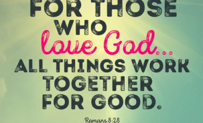 For those who love God…all things work together for good