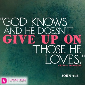 God knows and He doesn't give up on those He loves