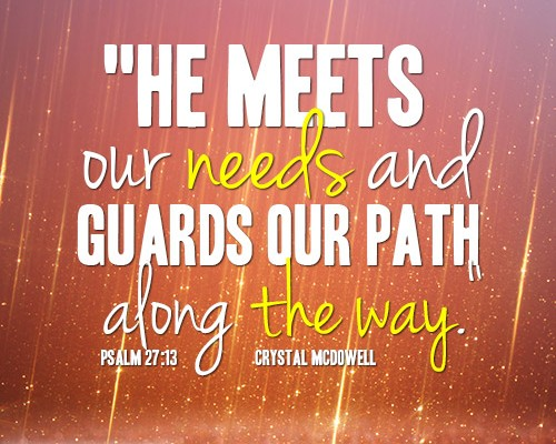 He meets our needs and guards our path along the way