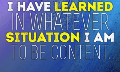 I have learned in whatever situation I am to be content