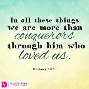 In all these things we are more than conquerors through him who loved us