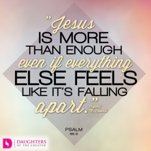 Jesus is more than enough even if everything else feels like it's falling apart