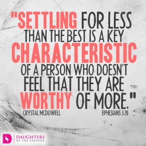Settling for less than the best is a key characteristic of a person who doesn't feel that they are worthy of more
