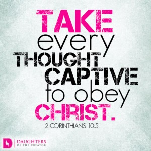 Take every thought captive to obey Christ