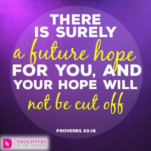 There is surely a future hope for you, and your hope will not be cut off