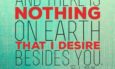 And there is nothing on earth that I desire besides you