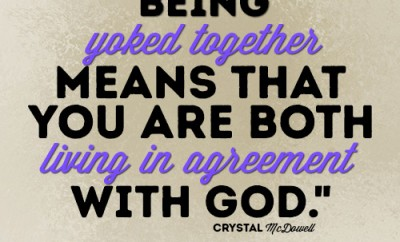 Being yoked together means that you are both living in agreement with God