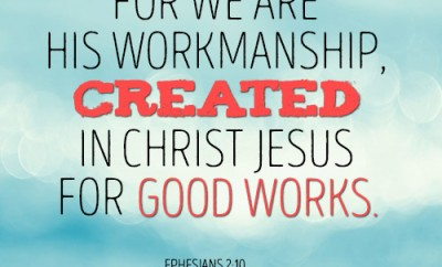 For we are his workmanship, created in Christ Jesus for good works