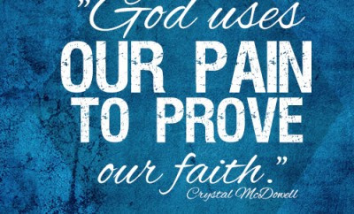 God uses our pain to prove our faith