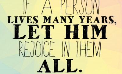 If a person lives many years, let him rejoice in them all