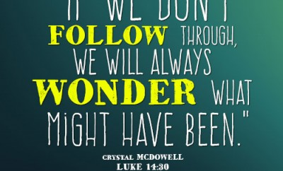 If we don't follow through, we will always wonder what might have been