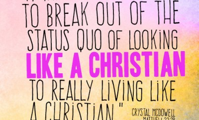 It takes some effort to break out of the status quo of looking like a Christian to really living like a Christian.