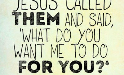 Jesus called them and said, 'What do you want me to do for you
