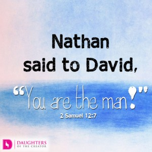 "Nathan said to David, ""You are the man!"""