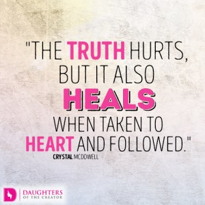The truth hurts, but it also heals when taken to heart and followed.