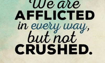 We are afflicted in every way, but not crushed