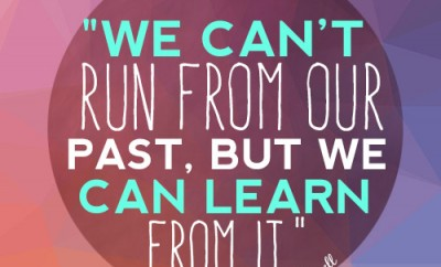 e can't run from our past, but we can learn from it.