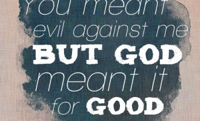 You meant evil against me, but God meant it for good
