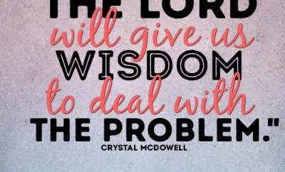 The Lord will give us wisdom to deal with the problem
