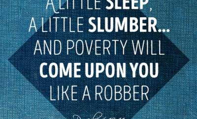 A little sleep, a little slumber…and poverty will come upon you like a robber